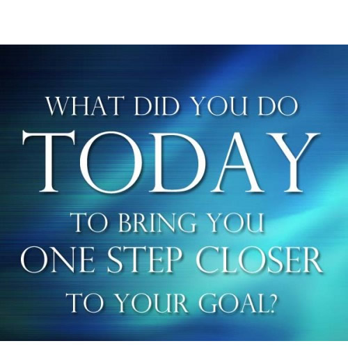 what-did-you-do-today-to-bring-you-one-step-closer-to-you-goal