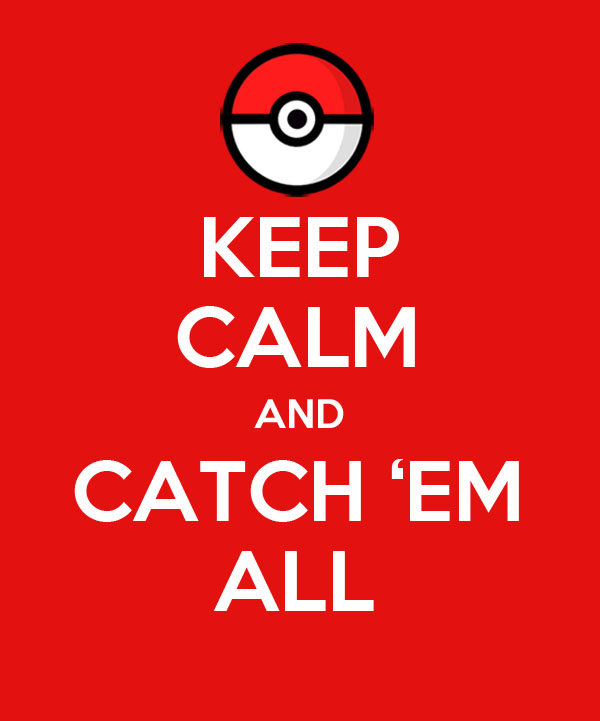 keep_calm_and_catch___em_all_by_pushingmeawayx-d59phzo