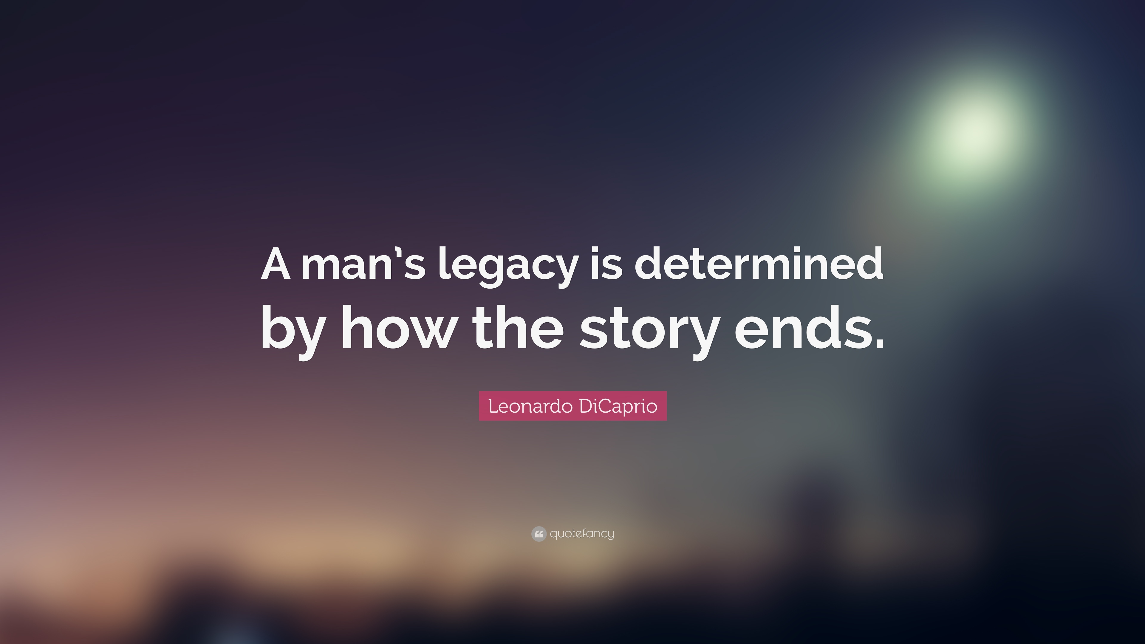 56569-leonardo-dicaprio-quote-a-man-s-legacy-is-determined-by-how-the