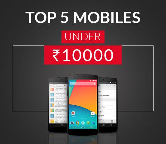 Top 5 Mobiles under 10000