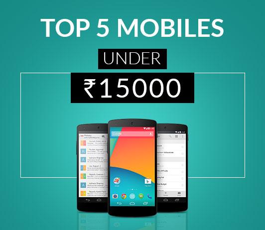 Top 5 Mobiles under 15000