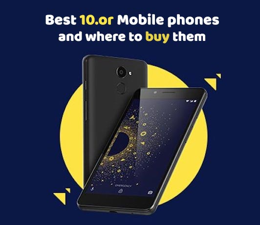 Best 10.or Mobile Phones And Where To Buy Them