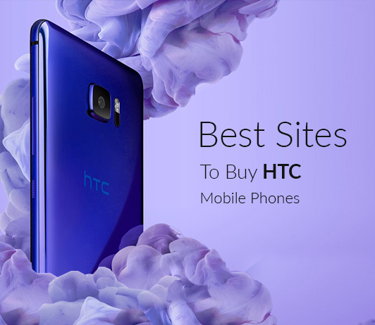 5 Best Sites To Buy HTC Mobile Phones