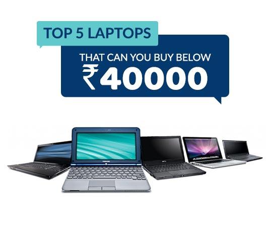 Top 5 Laptops under 40000