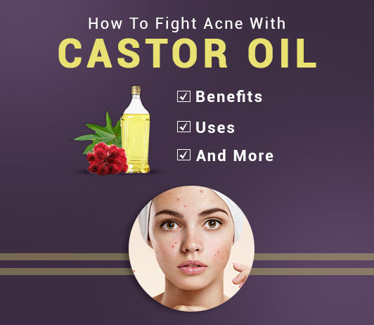 Acne Treatment Benefits Uses Of Castor Oil For Acne Effective