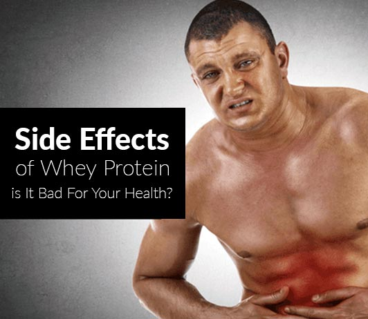 Side Effects Of Whey Protein: Is It Bad For Your Health?