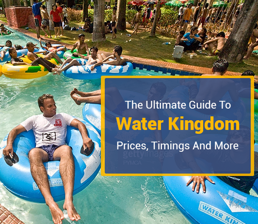 Water Kingdom Entry Fee, Entry Timings, Best Rides & More
