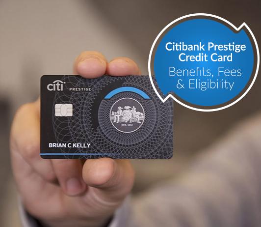 Citi Prestige Credit Card 6: Eligibility, Fees & Benefits