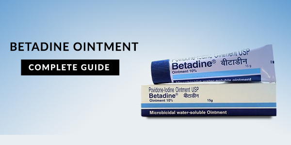 Betadine Antiseptic Ointment: Uses, Dosage, Side Effects, Price, Composition & 20 FAQs