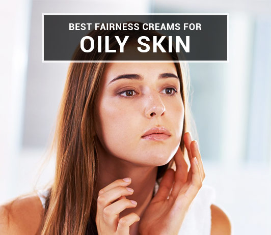 Fairness cream for oily skin