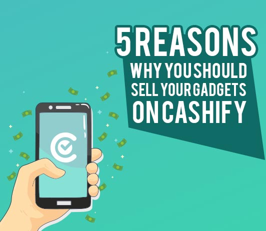Reasons To Sell At Cashify