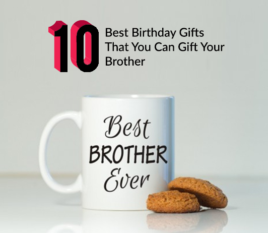 10 Best Birthday Gifts That You Can Gift Your Brother