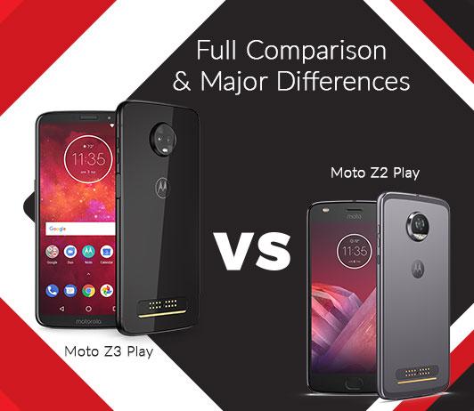Moto Z3 Play vs Moto Z2 Play: Full Comparison & Major Differences