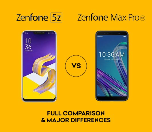 Asus Zenfone 5Z vs Asus Zenfone Max Pro M1: Full Comparison & Major Differences