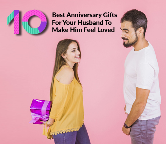 10 Best Anniversary Gifts For Your Husband To Make Him Feel Loved