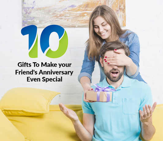10 Gifts To Make Your Friend's Anniversary Even Special