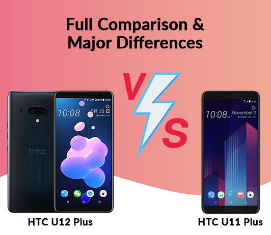 HTC U12 Plus vs HTC U11 Plus: Full Comparison & Major Differences