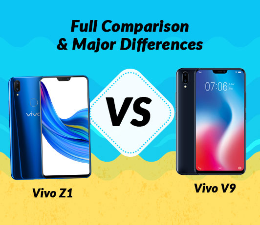 Vivo Z1 vs Vivo V9: Full Comparison & Major Differences