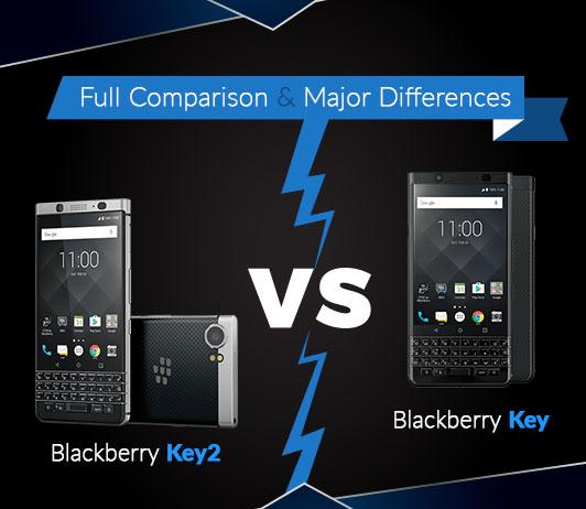 Blackberry Key2 vs Blackberry Key: Full Comparison & Major Differences