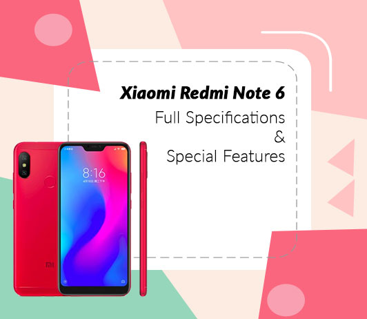 Xiaomi Redmi Note 6 Full Specifications & Special Features