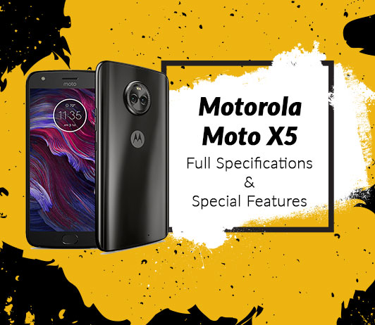 Motorola Moto X5 Full Specifications & Special Features