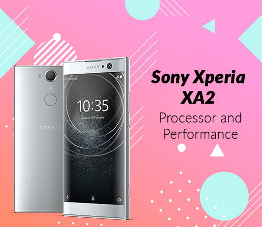 Sony Xperia XA2 Processor and Performance