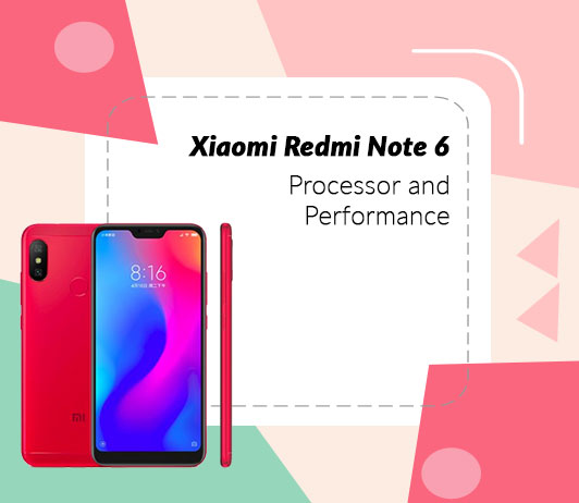 Xiaomi Redmi Note 6 Processor and Performance