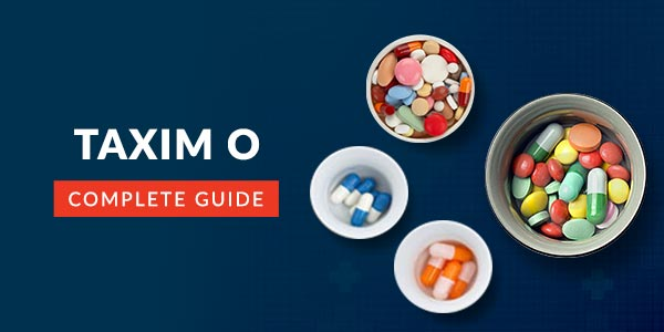 Taxim O Tablet: Uses, Dosage, Side Effects, Price, Composition & 20 FAQs