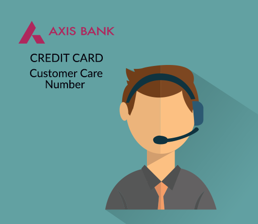 Axis Credit Card Customer Care Number: Axis Bank Credit Card Contact Number & Helpline Complaint No.