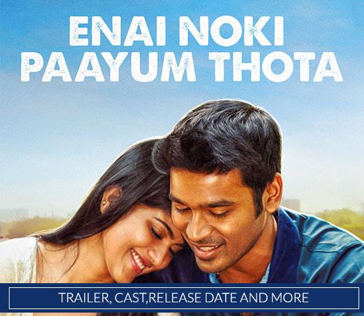 Enai Noki Paayum Thota (October 2018): Director, Cast & Release Date