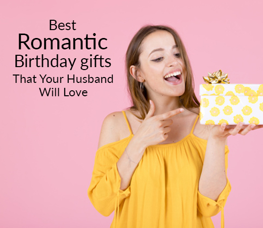 10 Best Romantic Birthday Gifts That Your Husband Will Love