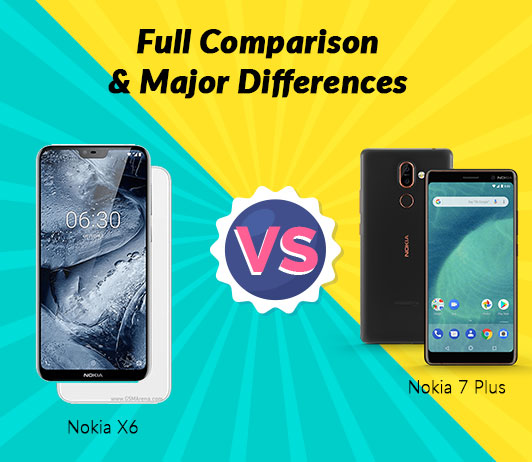 Nokia X6 vs Nokia 7 Plus: Full Comparison & Major Differences