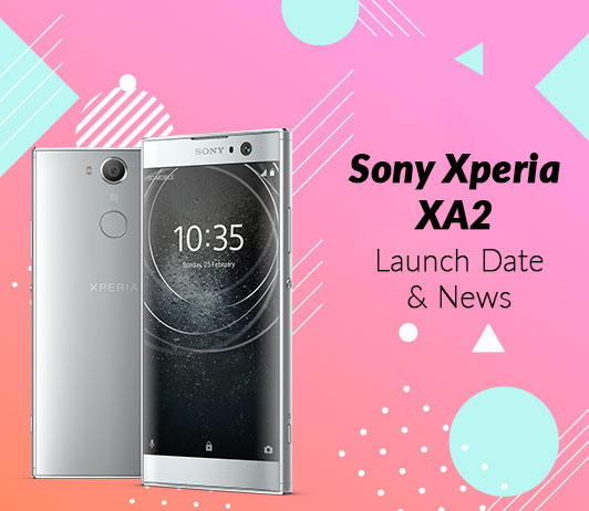 Sony Xperia XA2, July 2018 Launch
