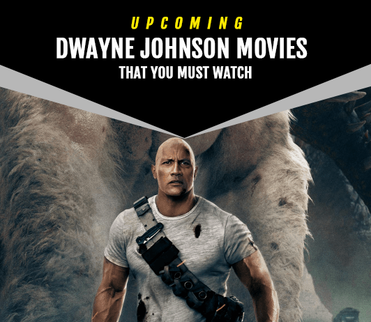 Dwayne Johnson Upcoming Movies 2019 List: Best Dwayne Johnson New Movies & Next Films