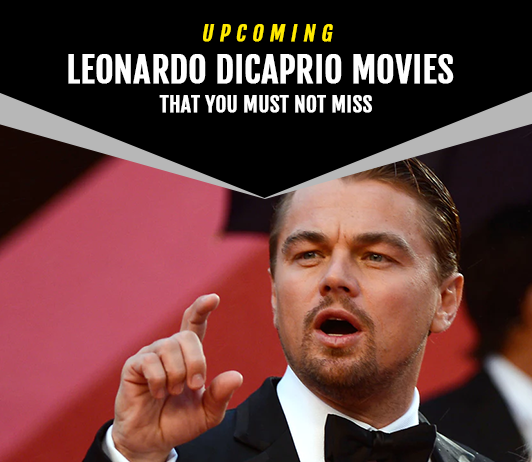 Leonardo DiCaprio Upcoming Movies 2019 List: Best Leonardo DiCaprio New Movies & Next Films
