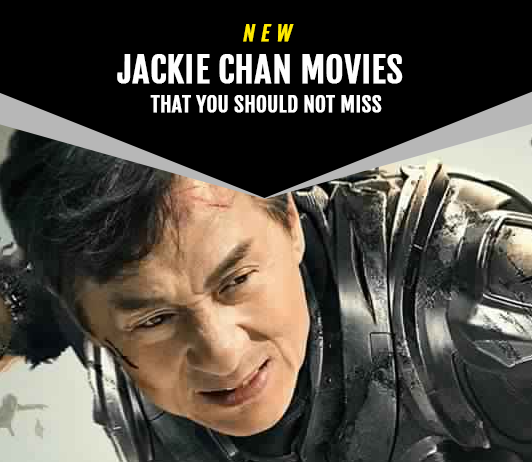 Jackie Chan Upcoming Movies 2019 List: Best Jackie Chan New Movies & Next Films