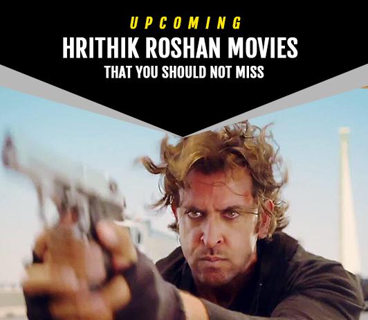 Hrithik Roshan Upcoming Movies 2019 List: Best Hrithik Roshan New Movies & Next Films