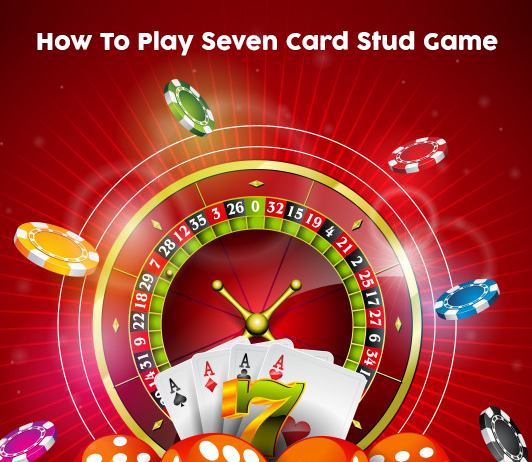 How to play Seven Card Stud game