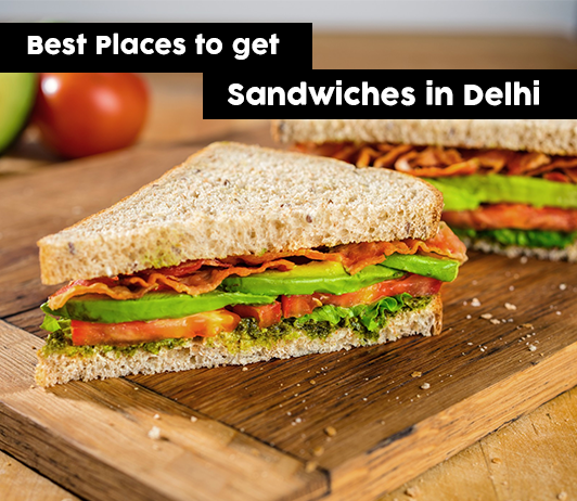 Best Sandwiches In Delhi