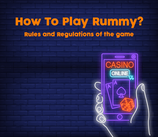 How To Play Rummy? Rules and Regulations of the game