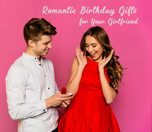 10 Most Romantic Birthday Gifts for Your Girlfriend