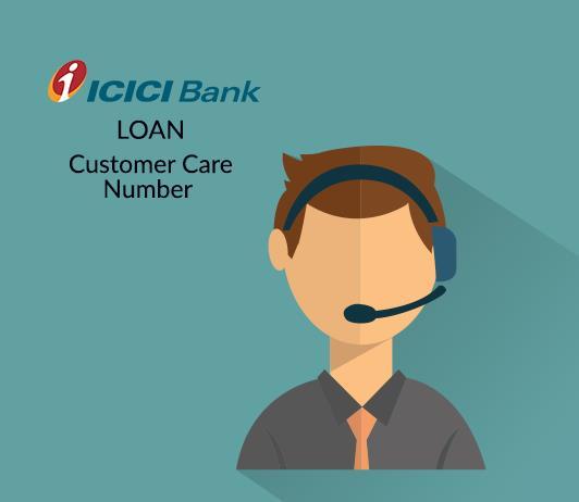 ICICI Loan Customer Care Number: ICICI Loan Contact Number & Helpline Complaint No.