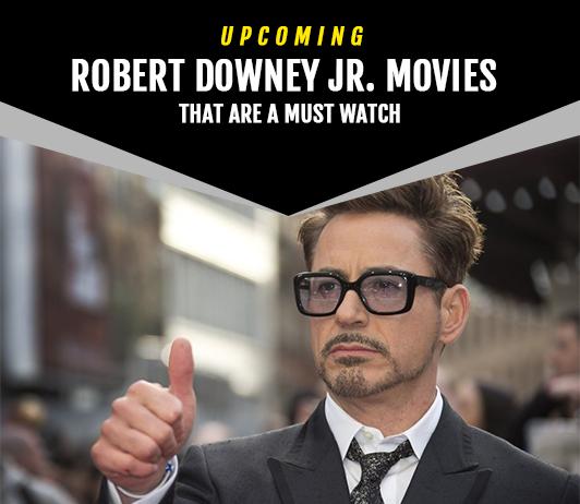 Robert Downey Jr.Upcoming Movies 2019 List: Best Robert Downey Jr.New Movies & Next Films