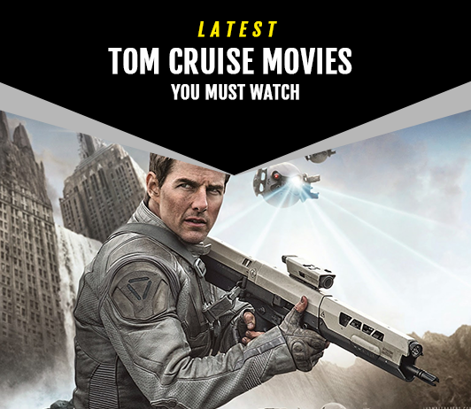 Tom Cruise Upcoming Movies 2019 List: Best Tom Cruise New Movies & Next Films