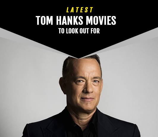 Tom Hanks Upcoming Movies 2019 List: Best Tom Hanks New Movies & Next Films