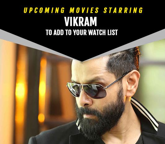 Vikram Upcoming Movies 2019 List: Best Vikram New Movies & Next Films