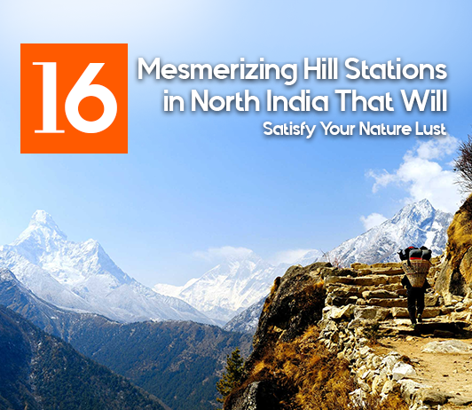 16 Mesmerizing Hill Stations in North India That Will Satisfy Your Nature Lust
