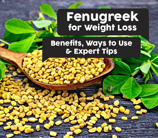 Fenugreek for Weight Loss: Benefits, Ways to Use & Expert Tips
