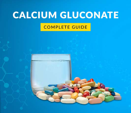 Calcium Gluconate: Uses, Dosage, Price, Side Effects, Precautions & More
