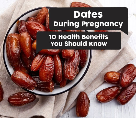 Dates during Pregnancy: 8 Health Benefits You Should Know
